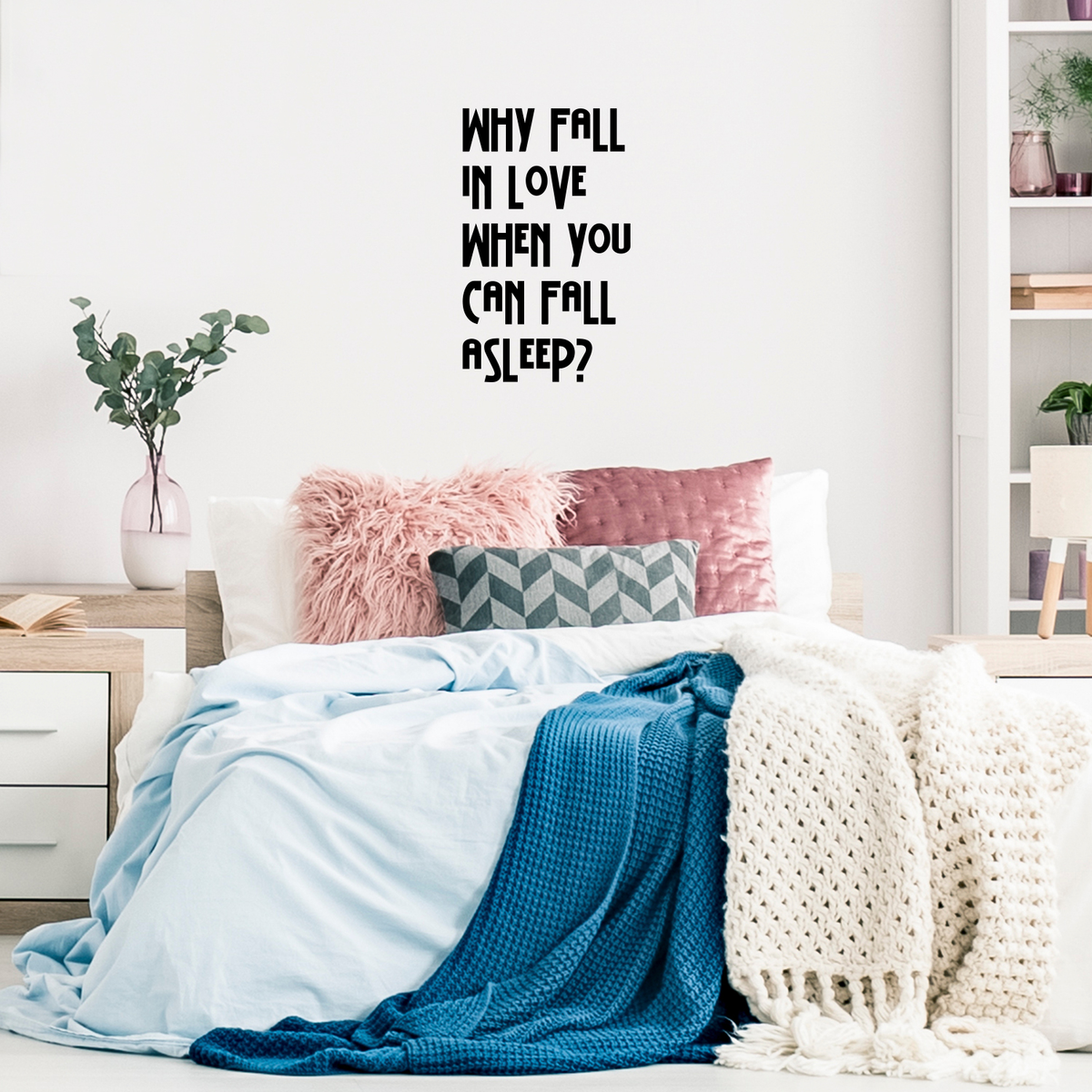 Why Fall In Love When You Can Fall Asleep Funny Quotes Wall Art
