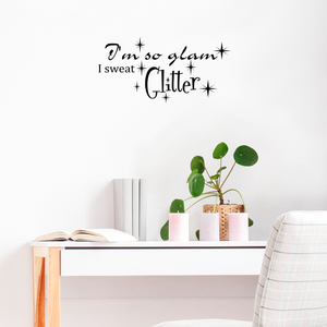 "I'm So Glam I Sweat Glitter - 22"" x 11"" - Cute funny Wall Decal Sticker Art"