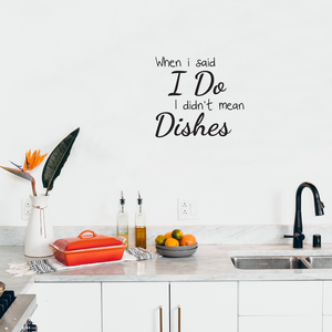 "When I Said I Do I Didn't Mean The Dishes - 20"" x 20"" - Kitchen Quotes Wall Art Vinyl Decal - 20"" x 20"" Decoration Vinyl Sticker - Life Quote Art Decals - Funny Sayings Kitchen Decor"