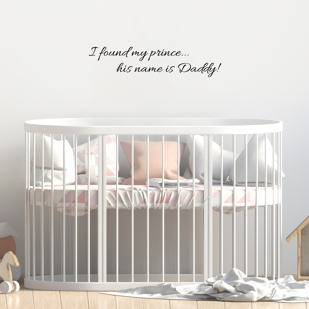 "I found my prince.. his name is Daddy - 22"" x 5"" -  Vinyl Wall Decal"