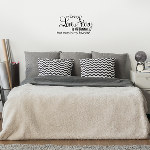 Printique every Love Story is Beautiful.. - 23 x 13 - But ours is my favorite Vinyl Wall Decal Sticker Art