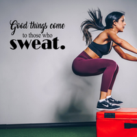 "Good Things Come to Those Who Sweat - 22"" x 12"" - Wall Art Decal"