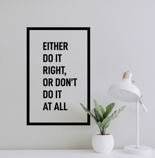 "Either Do it Right Or Don't Do it At All - 22.5"" x 14.5"" - M"