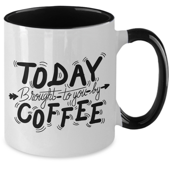 Today Brought To You By Coffee - Coffee Mug