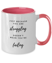 Just Because You Are Struggling - Coffee Mug