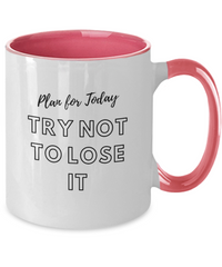 Plan For Today Try Not To Lose It - Coffee Mug