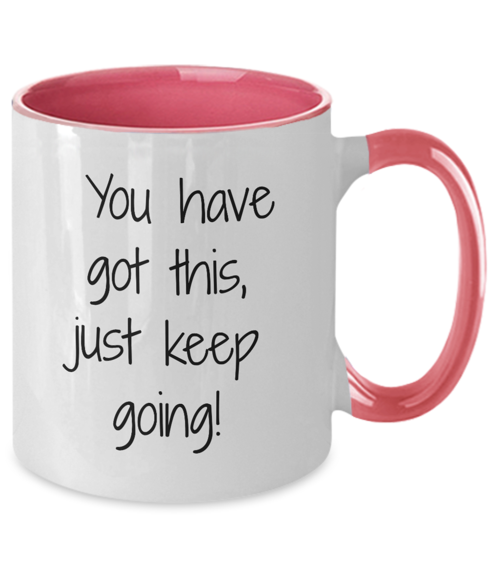 You Have Got This, Just Keep Going! - Coffee Mug