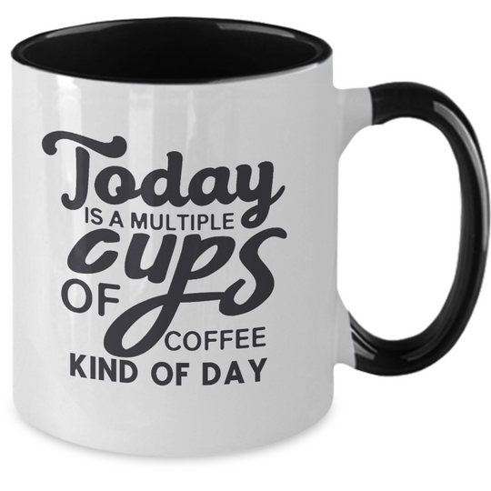 Today Is A Multiple Cups Of Coffee Kind Of Day - Mug