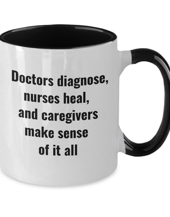 Doctors diagnose, nurses heal, and caregivers... - Coffee Mug