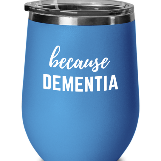 Because Dementia Wine Glass