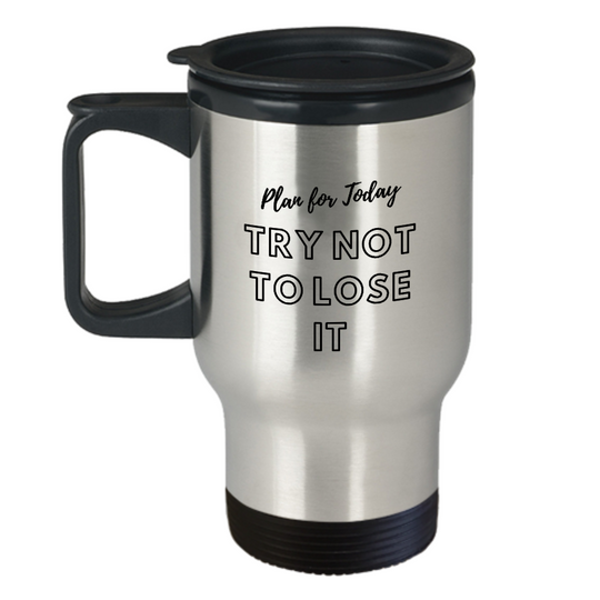 Plan For Today Try Not To Lose It Travel Mug