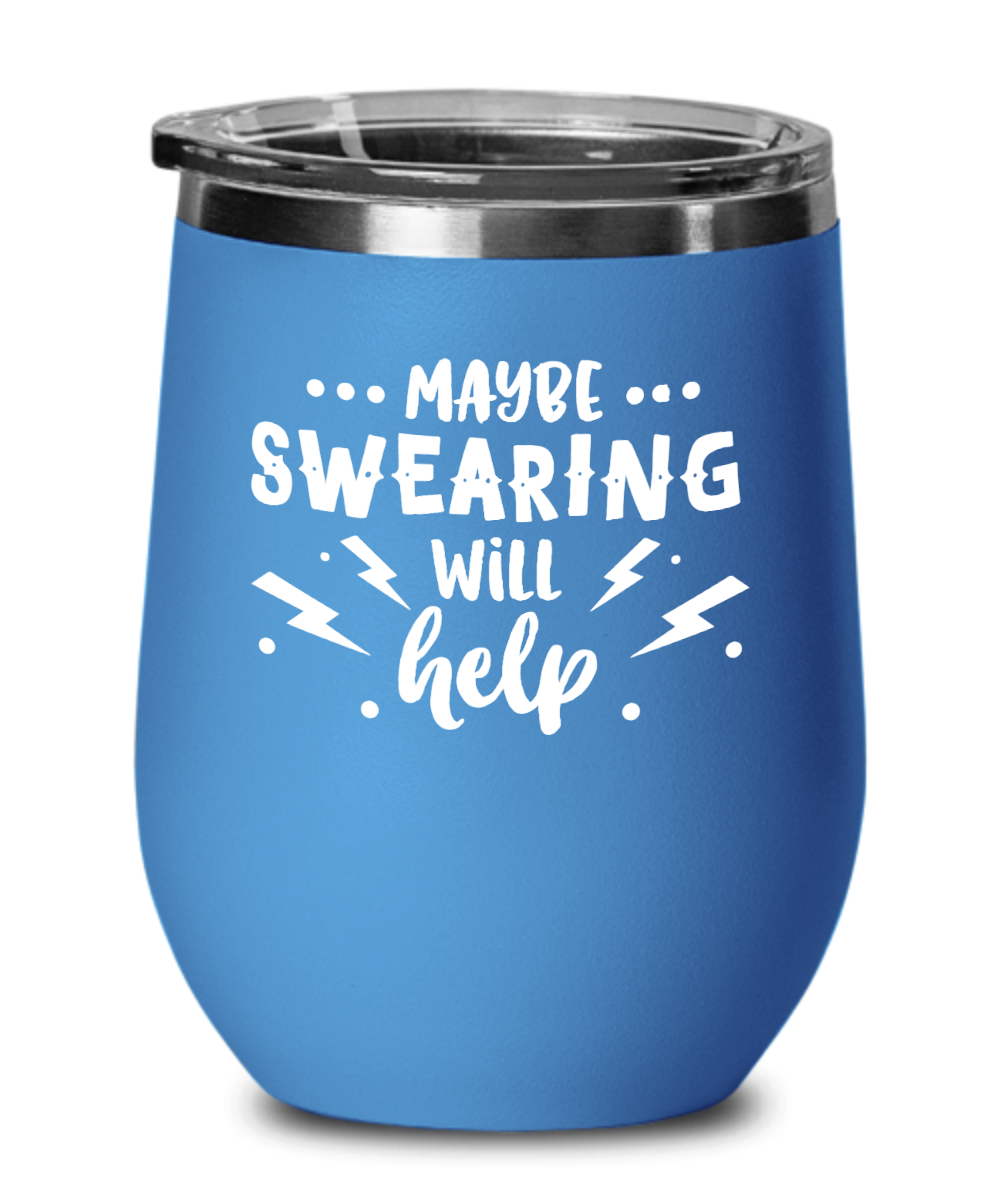 Maybe Swearing Will Help - Wine Glass