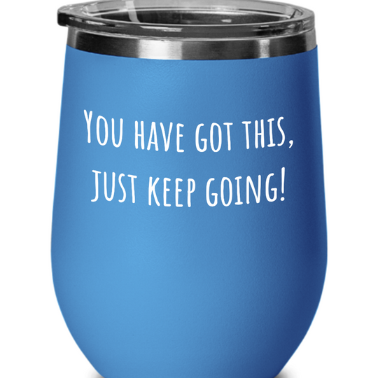 You have got this, just keep going - Wine Glass