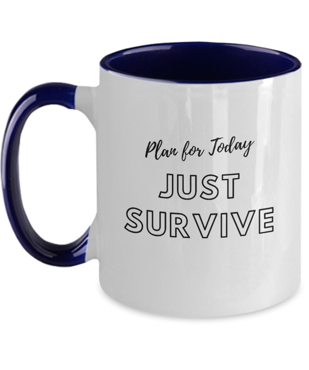 Plan For Today Just Survive - Coffee Mug