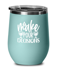 I Make Pour Decisions - Wine Glass