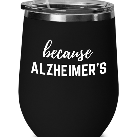 Because Alzheimer's Wine Glass