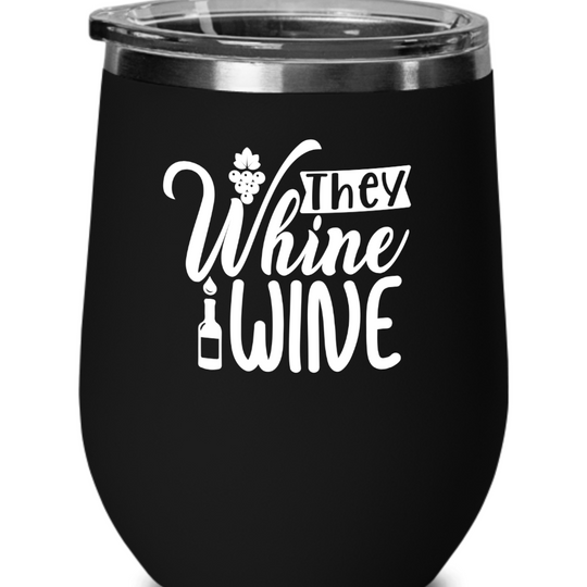 They Whine I Wine - Wine Glass