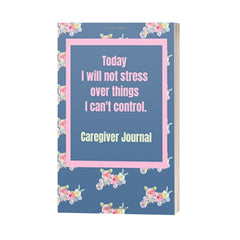 Today I Will Not Stress Over Things I Can't Control - Caregiver Journal