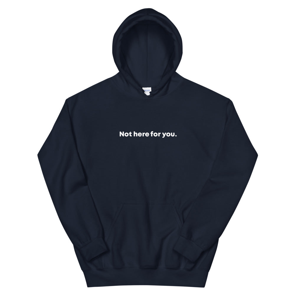 Not Here for You Unisex Hoodie