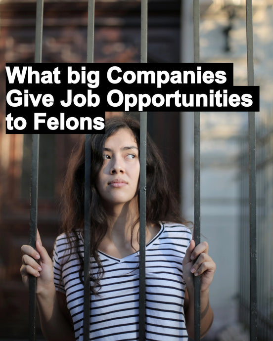 What Big Companies Give Job Opportunities to Felons