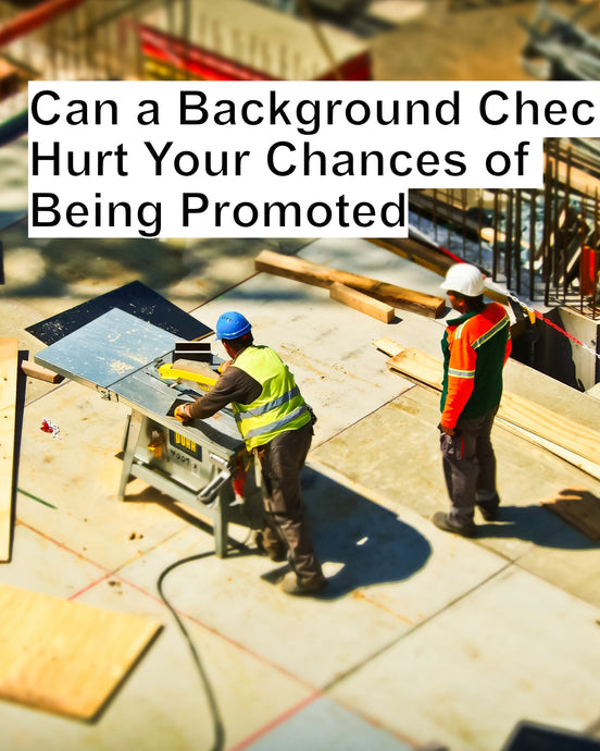 Can a Background Check Hurt Your Chances of Being Promoted