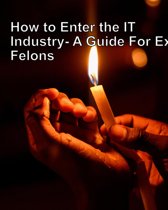 How to Enter the IT Industry - A Guide For Ex-Felons