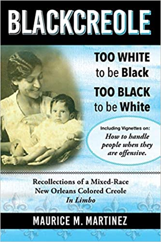 Blackcreole: Too White To Be Black Too Black To Be White, Recollections of a Mixed-Race New Orleans Colored Creole, In Limbo