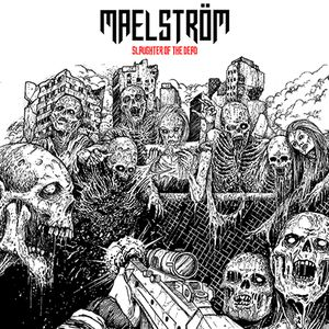 MAELSTRÖM - Slaughter Of The Dead LP