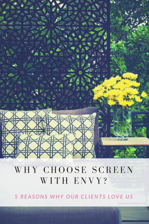 WHY CHOOSE SCREEN WITH ENVY SCREENS?