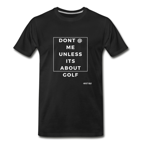 Dont @ Me  T Shirt - black
