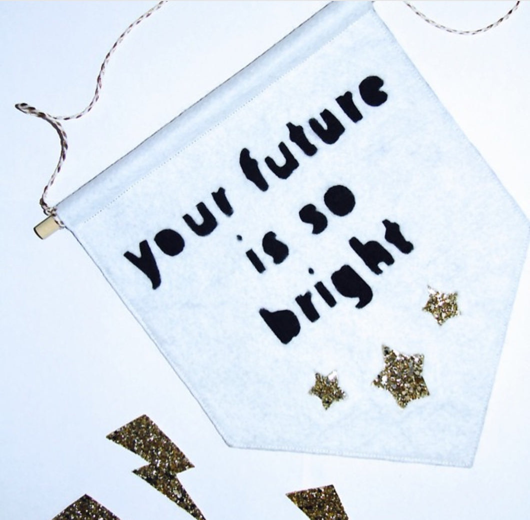 Your Future Is So Bright' Banner by Miny&mo