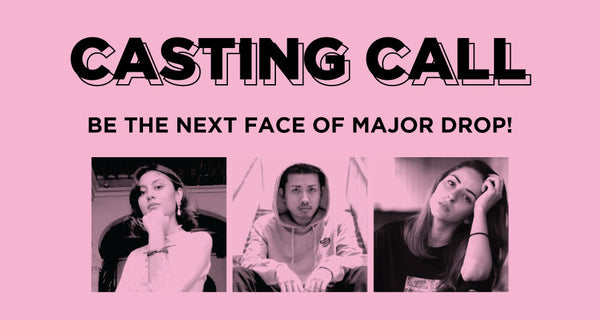 Open Casting Call! Be The Next Face Of Major Drop!