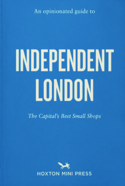 An Opinionated Guide to Independent London: The Capital's Best Small Shops