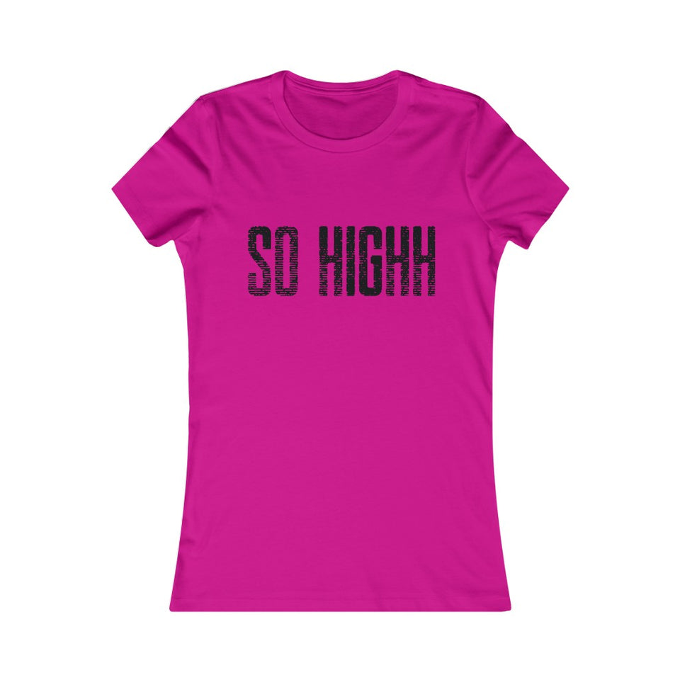 So Highh Ladies Tee
