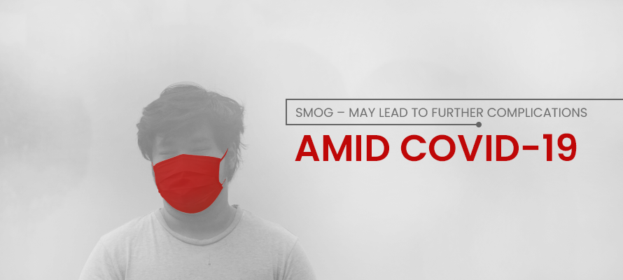 SMOG – May Lead to Further Complications AMID COVID-19
