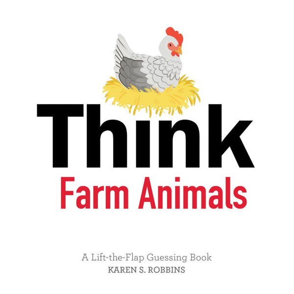 Think Farm Animals:  A Lift-the-Flap Guessing Book