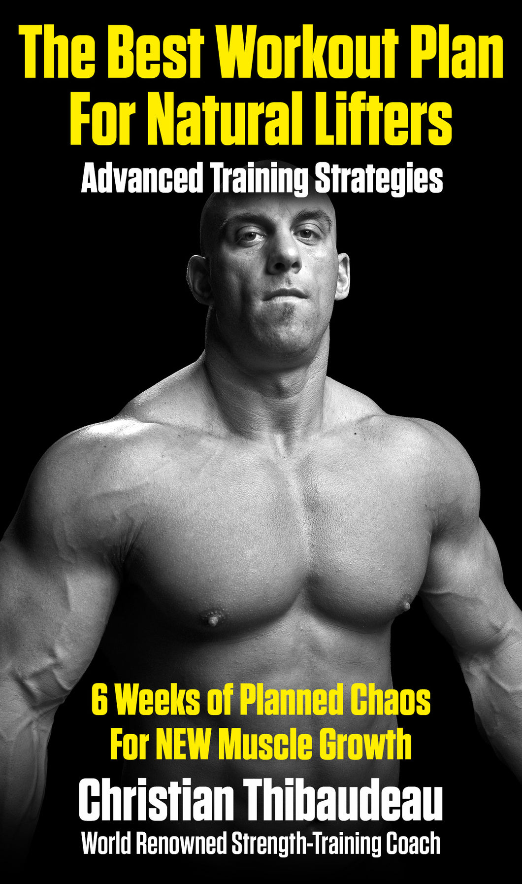 The Best Workout Plan for Natural Lifters by Christian Thibaudeau - 37 pages (Digital)