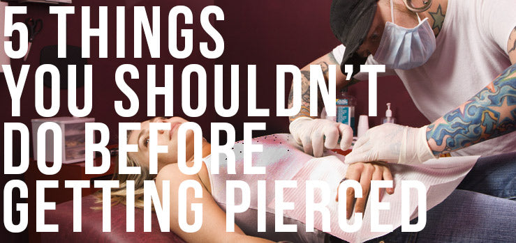 Things You Should Not Do Before Getting a Piercing