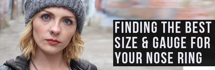 Finding The Best Size & Gauge For Your Nose Ring
