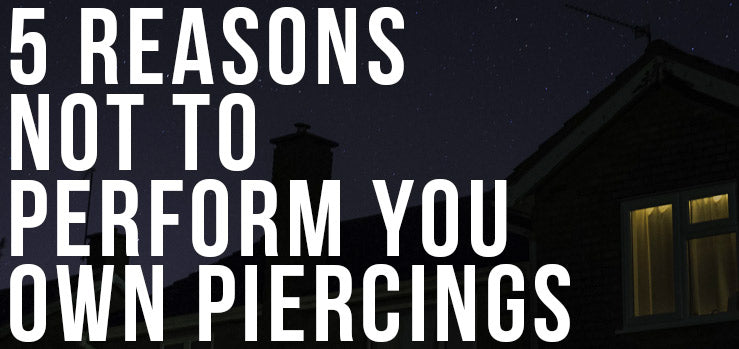 Do Not Perform Your Own Piercing