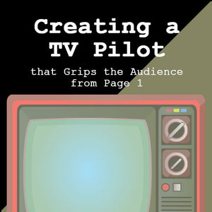 Creating a TV Pilot that Grips the Audience from Page 1