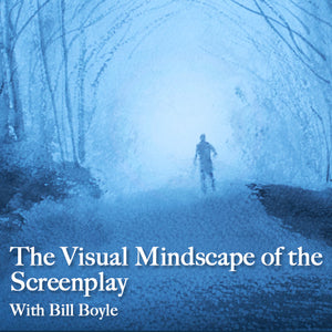 The Visual Mindscape of the Screenplay With Bill Boyle