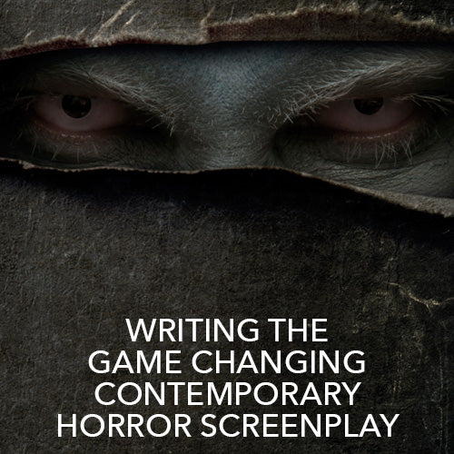Writing the Game Changing Contemporary Horror Screenplay
