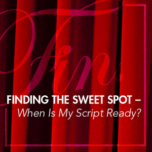 Finding the Sweet Spot – When Is My Script Ready?