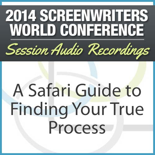 A Safari Guide to Finding Your True Writing Process - 2014 Screenwriters World Conference Session