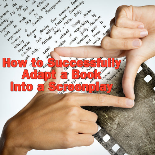 How to Successfully Adapt a Book into a Screenplay