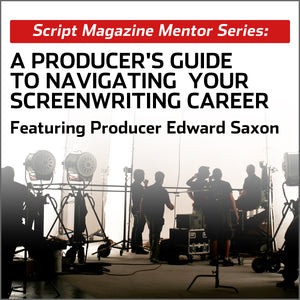 Mentor Series: A Producer's Guide to Navigating Your Screenwriting Career