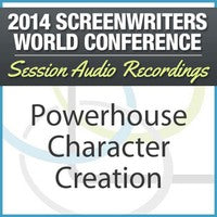Powerhouse Character Creation - 2014 Screenwriters World Conference Session