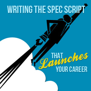 Writing the Spec Script that Launches Your Career