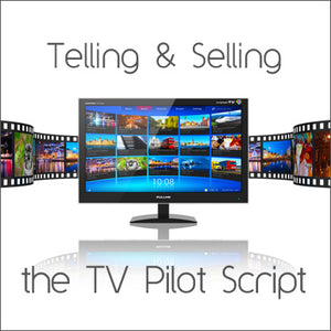 Telling and Selling the TV Pilot Script